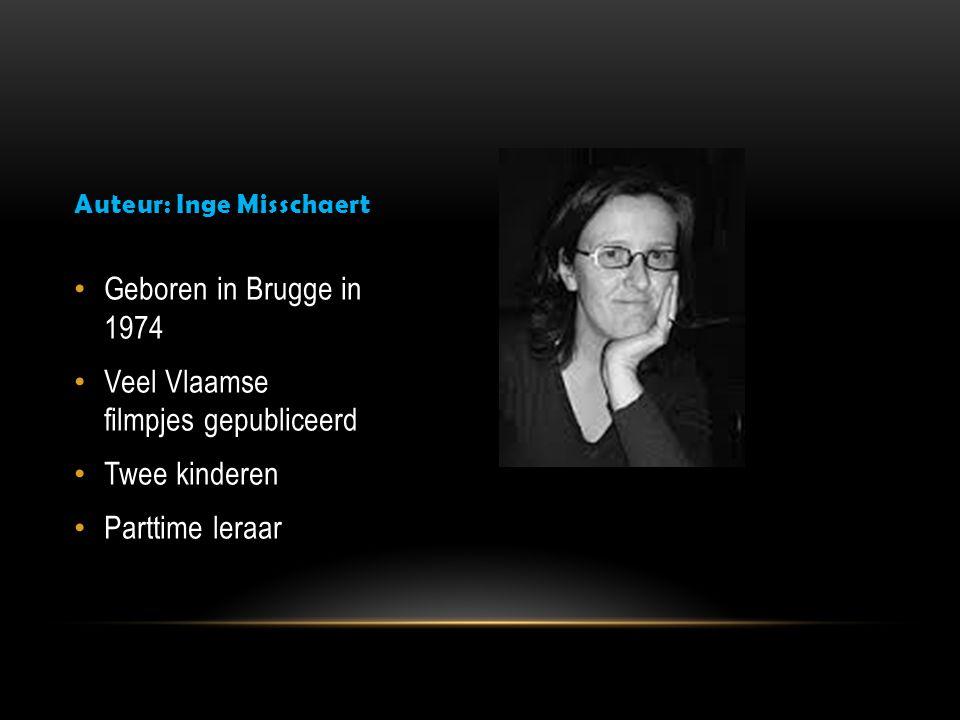 Auteur: Inge Misschaert Geboren in Brugge in 1974 Veel Vlaamse filmpjes gepubliceerd Twee kinderen Parttime leraar