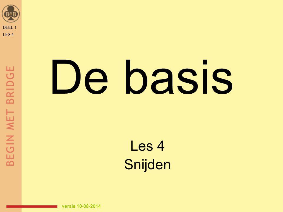 De basis Les 4 Snijden DEEL 1 LES 4 versie 10-08-2014