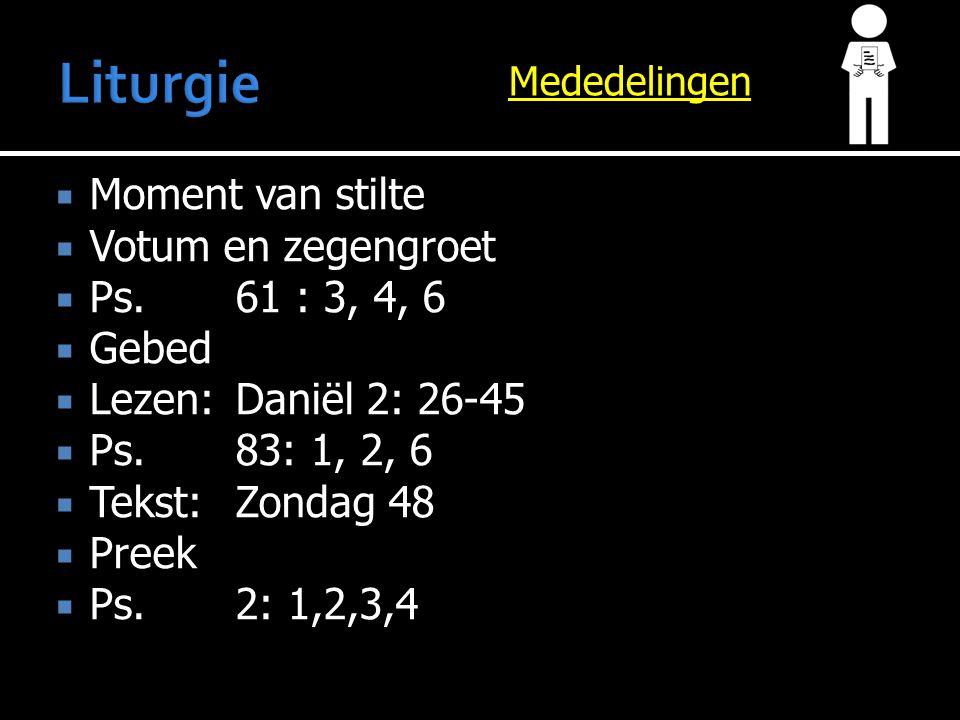 Mededelingen  Moment van stilte  Votum en zegengroet  Ps.61 : 3, 4, 6  Gebed  Lezen:Daniël 2: 26-45  Ps.83: 1, 2, 6  Tekst:Zondag 48  Preek 