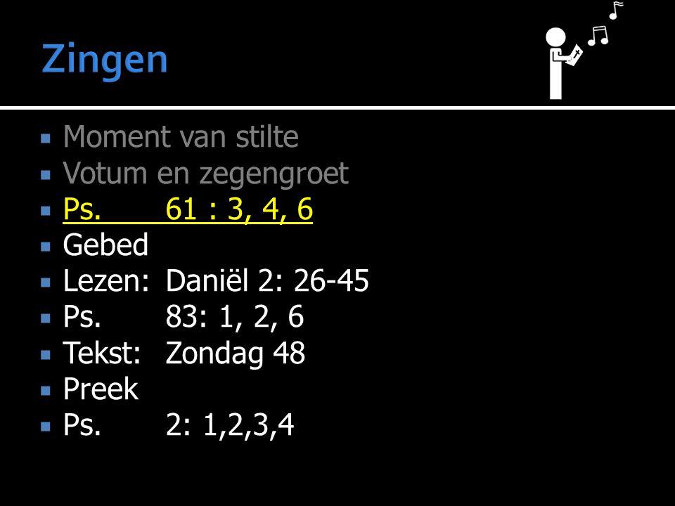  Moment van stilte  Votum en zegengroet  Ps.61 : 3, 4, 6  Gebed  Lezen:Daniël 2: 26-45  Ps.83: 1, 2, 6  Tekst:Zondag 48  Preek  Ps.2: 1,2,3,4