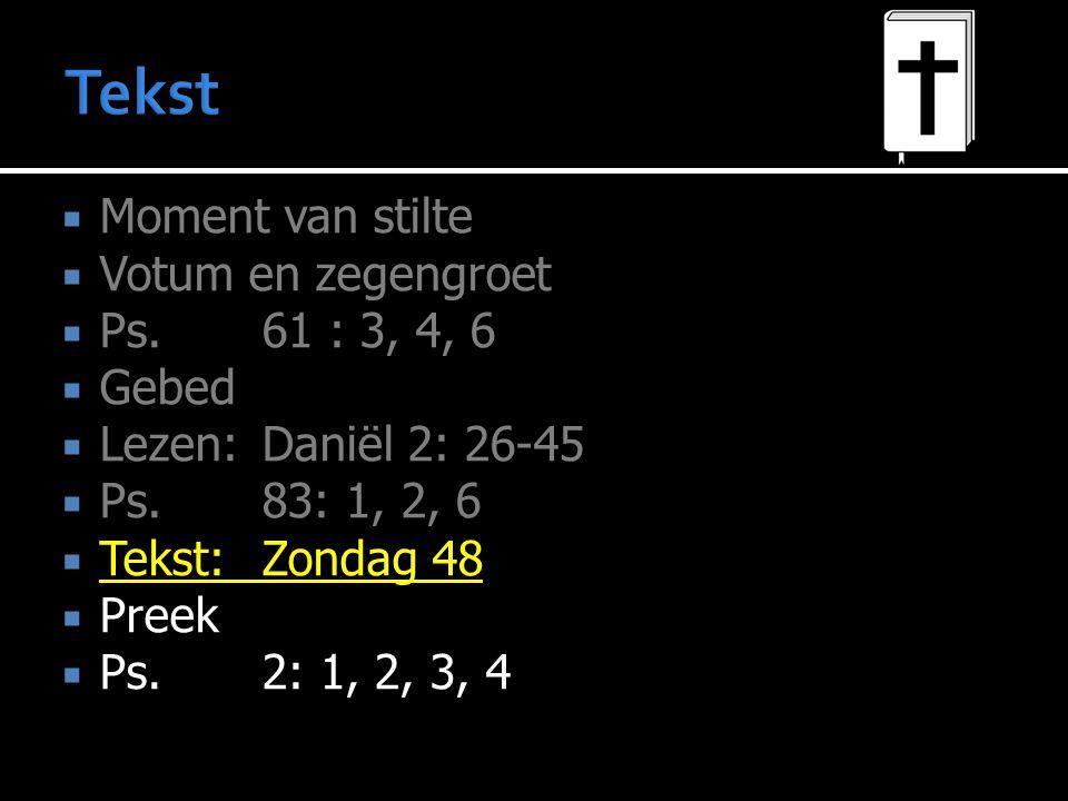  Moment van stilte  Votum en zegengroet  Ps.61 : 3, 4, 6  Gebed  Lezen:Daniël 2: 26-45  Ps.83: 1, 2, 6  Tekst:Zondag 48  Preek  Ps.2: 1, 2, 3