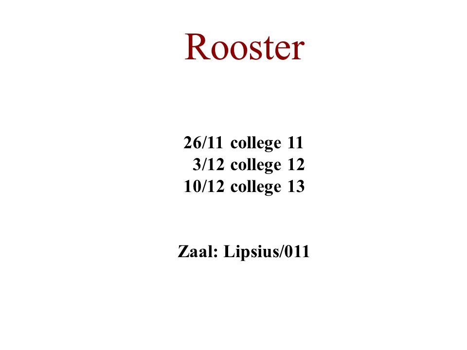 Rooster 26/11college 11 3/12college 12 10/12 college 13 Zaal: Lipsius/011