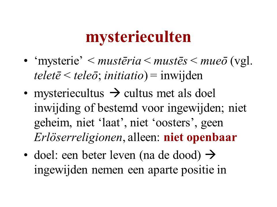 'mysterie' < mustēria < mustēs < mueō (vgl. teletē < teleō; initiatio) = inwijden mysteriecultus  cultus met als doel inwijding of bestemd voor ingew