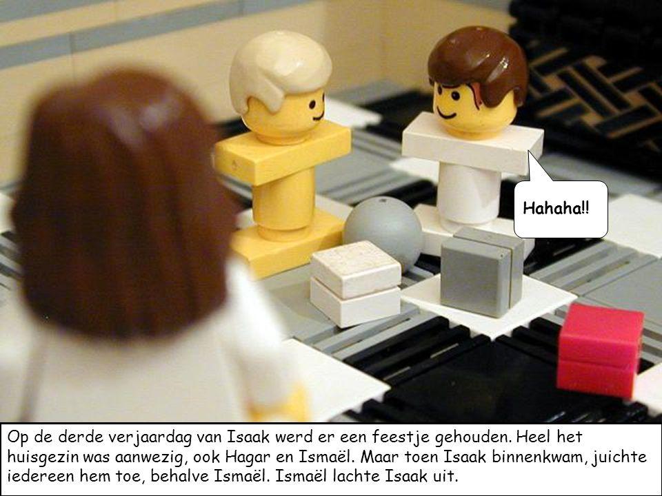 Hahaha!! Op de derde verjaardag van Isaak werd er een feestje gehouden. Heel het huisgezin was aanwezig, ook Hagar en Ismaël. Maar toen Isaak binnenkw