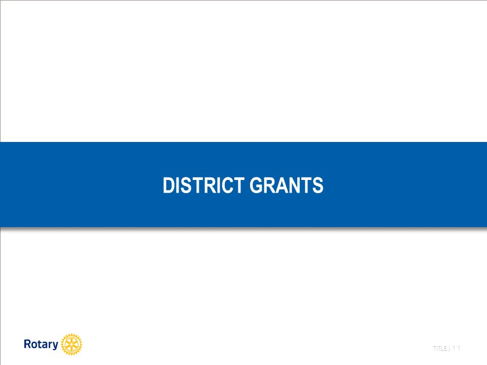 TITLE | 11 DISTRICT GRANTS