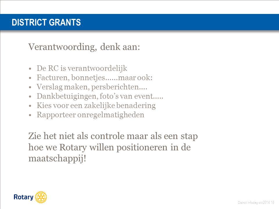 Distrcit Infodag okt 2014 18 Verantwoording, denk aan: De RC is verantwoordelijk Facturen, bonnetjes……maar ook: Verslag maken, persberichten….