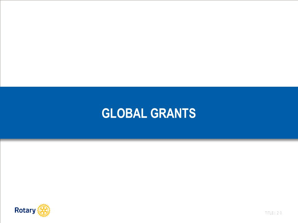 TITLE | 20 GLOBAL GRANTS