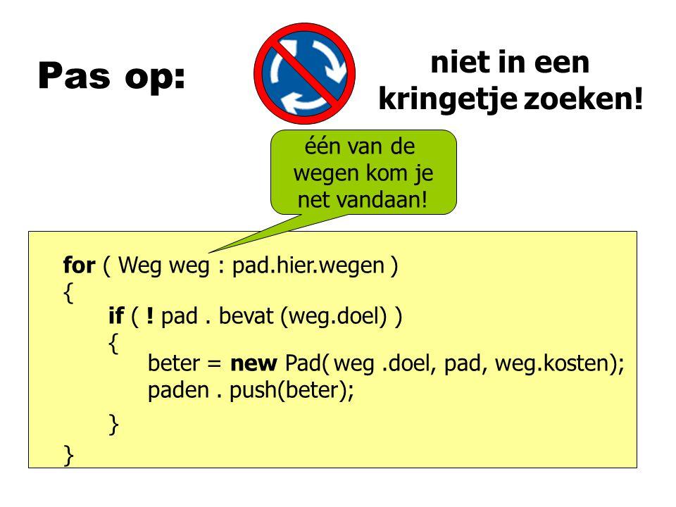 Pas op: for ( Weg weg : pad.hier.wegen ) { } beter = new Pad( paden.