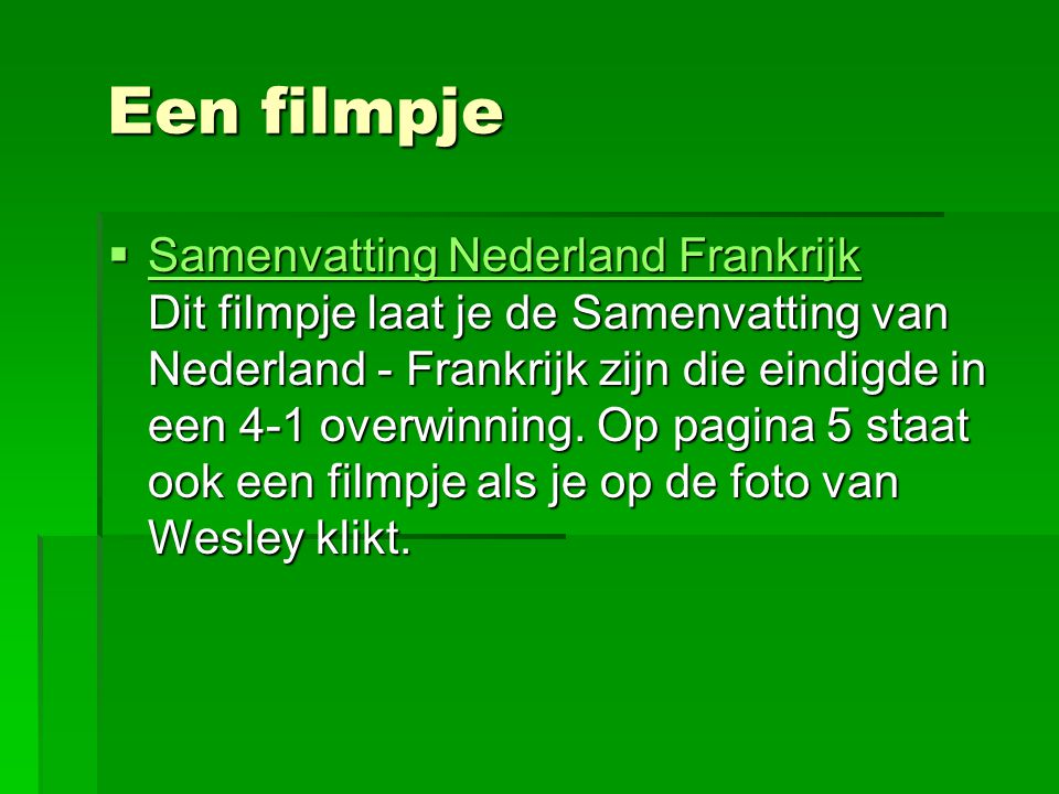 Een filmpje Een filmpje  Samenvatting Nederland Frankrijk Dit filmpje laat je de Samenvatting van Nederland - Frankrijk zijn die eindigde in een 4-1