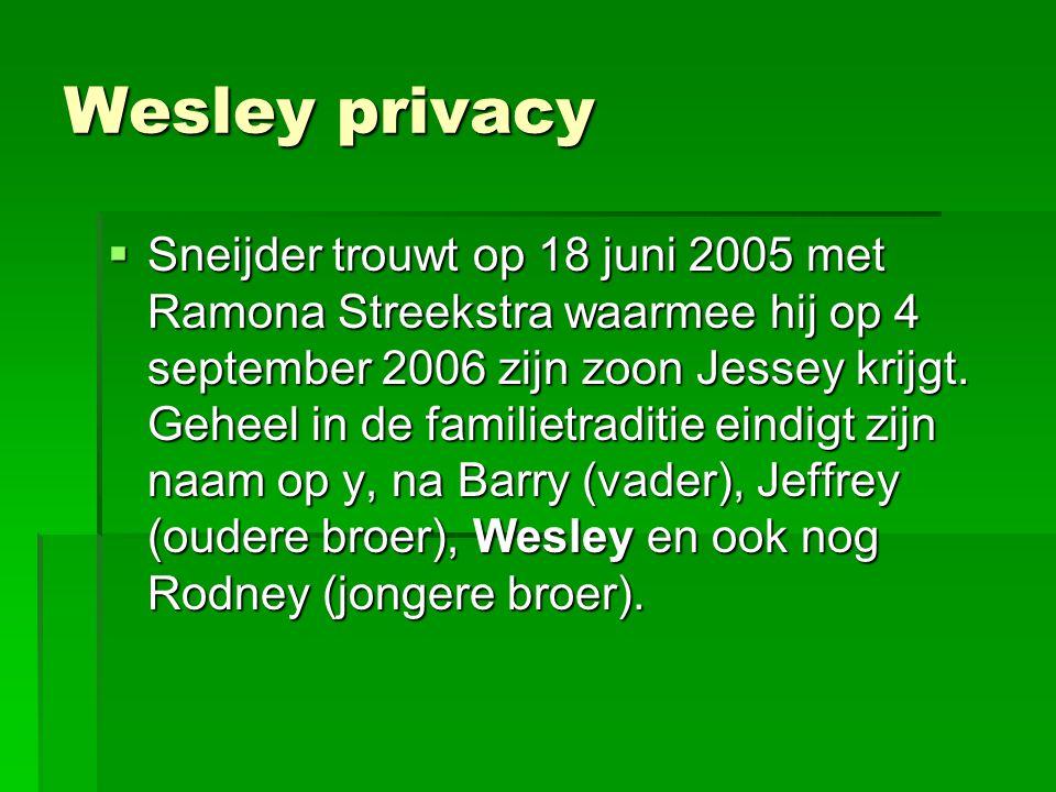Wesley privacy  Sneijder trouwt op 18 juni 2005 met Ramona Streekstra waarmee hij op 4 september 2006 zijn zoon Jessey krijgt. Geheel in de familietr