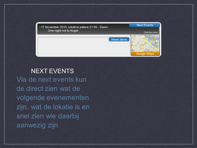 Via de next events kun de direct zien wat de volgende evenementen zijn, wat de lokatie is en snel zien wie daarbij aanwezig zijn NEXT EVENTS