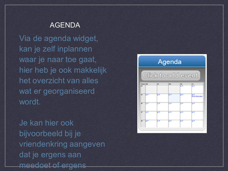 Via de agenda widget, kan je zelf inplannen waar je naar toe gaat, hier heb je ook makkelijk het overzicht van alles wat er georganiseerd wordt.