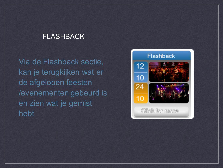Via de Flashback sectie, kan je terugkijken wat er de afgelopen feesten /evenementen gebeurd is en zien wat je gemist hebt FLASHBACK