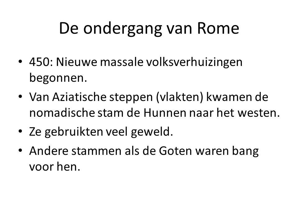 De ondergang van Rome 450: Nieuwe massale volksverhuizingen begonnen. Van Aziatische steppen (vlakten) kwamen de nomadische stam de Hunnen naar het we