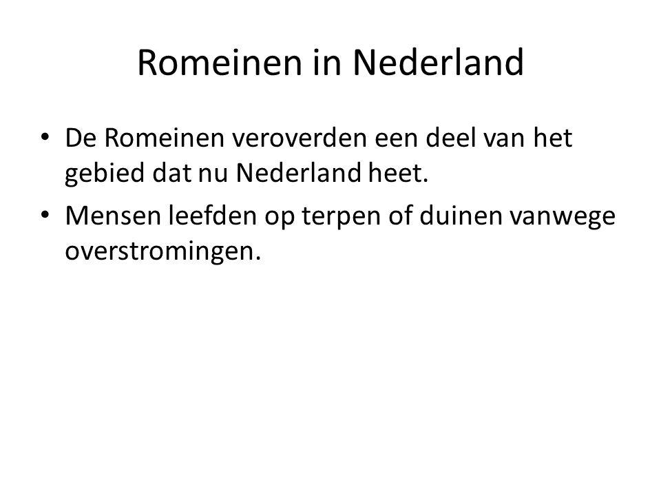 Romeinen in Nederland De Romeinen veroverden een deel van het gebied dat nu Nederland heet. Mensen leefden op terpen of duinen vanwege overstromingen.