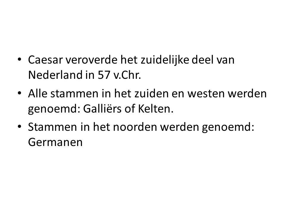 Caesar veroverde het zuidelijke deel van Nederland in 57 v.Chr. Alle stammen in het zuiden en westen werden genoemd: Galliërs of Kelten. Stammen in he