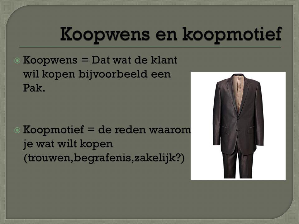  Koopwens = Dat wat de klant wil kopen bijvoorbeeld een Pak.  Koopmotief = de reden waarom je wat wilt kopen (trouwen,begrafenis,zakelijk?)