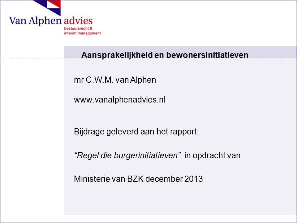 """mr C.W.M. van Alphen www.vanalphenadvies.nl Bijdrage geleverd aan het rapport: """"Regel die burgerinitiatieven"""" in opdracht van: Ministerie van BZK dece"""