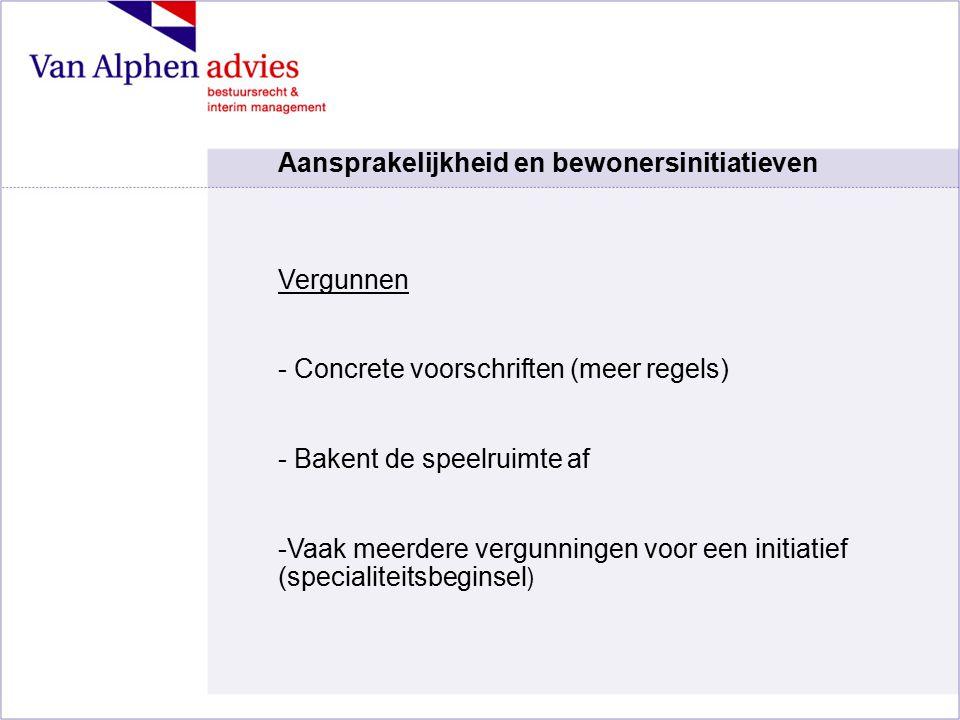 Vergunnen - Concrete voorschriften (meer regels) - Bakent de speelruimte af -Vaak meerdere vergunningen voor een initiatief (specialiteitsbeginsel ) A