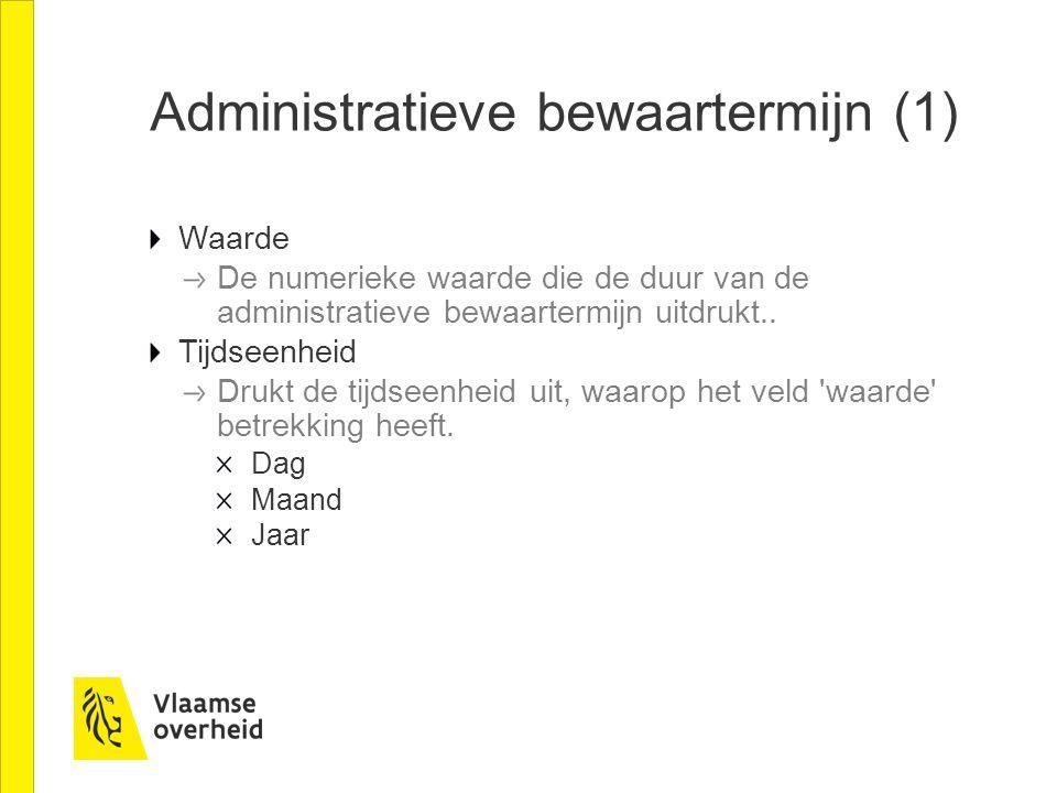 Administratieve bewaartermijn (1) Waarde De numerieke waarde die de duur van de administratieve bewaartermijn uitdrukt..