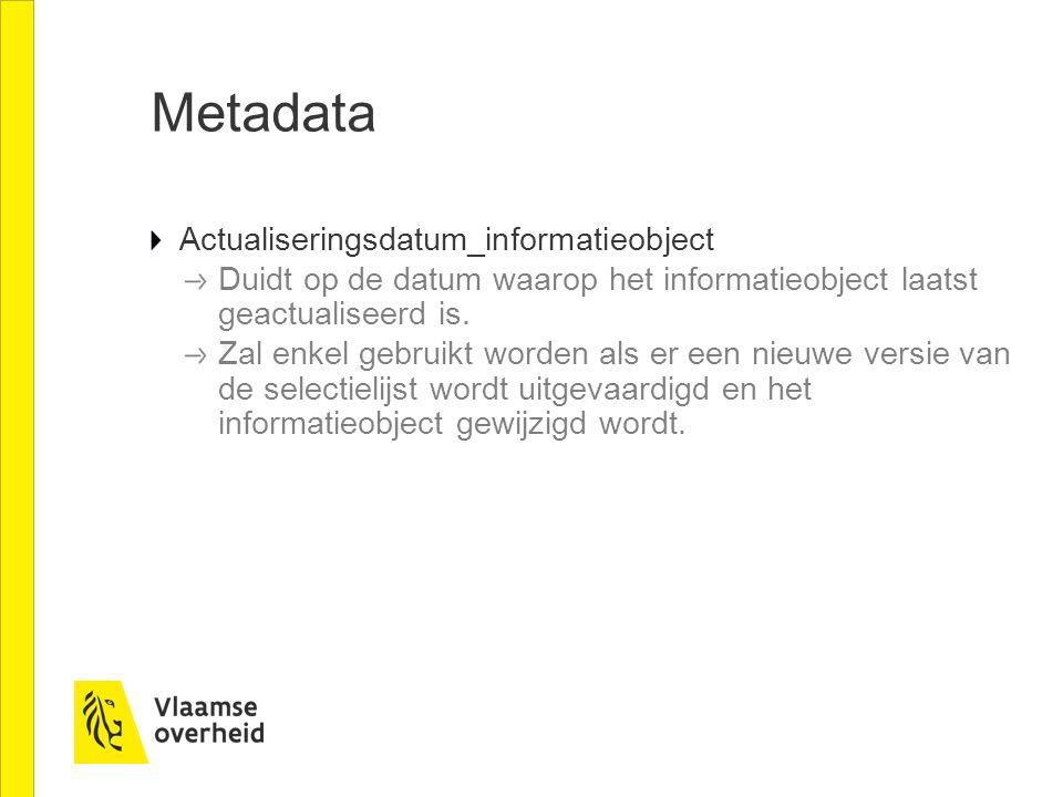 Metadata Actualiseringsdatum_informatieobject Duidt op de datum waarop het informatieobject laatst geactualiseerd is.