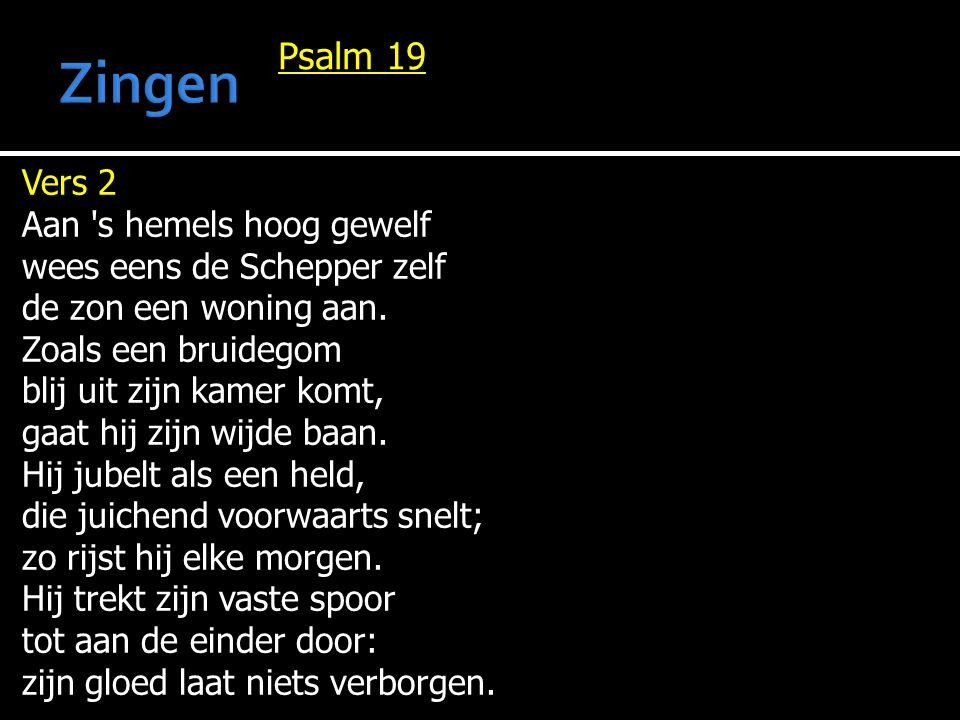 Psalm 19 Vers 2 Aan s hemels hoog gewelf wees eens de Schepper zelf de zon een woning aan.