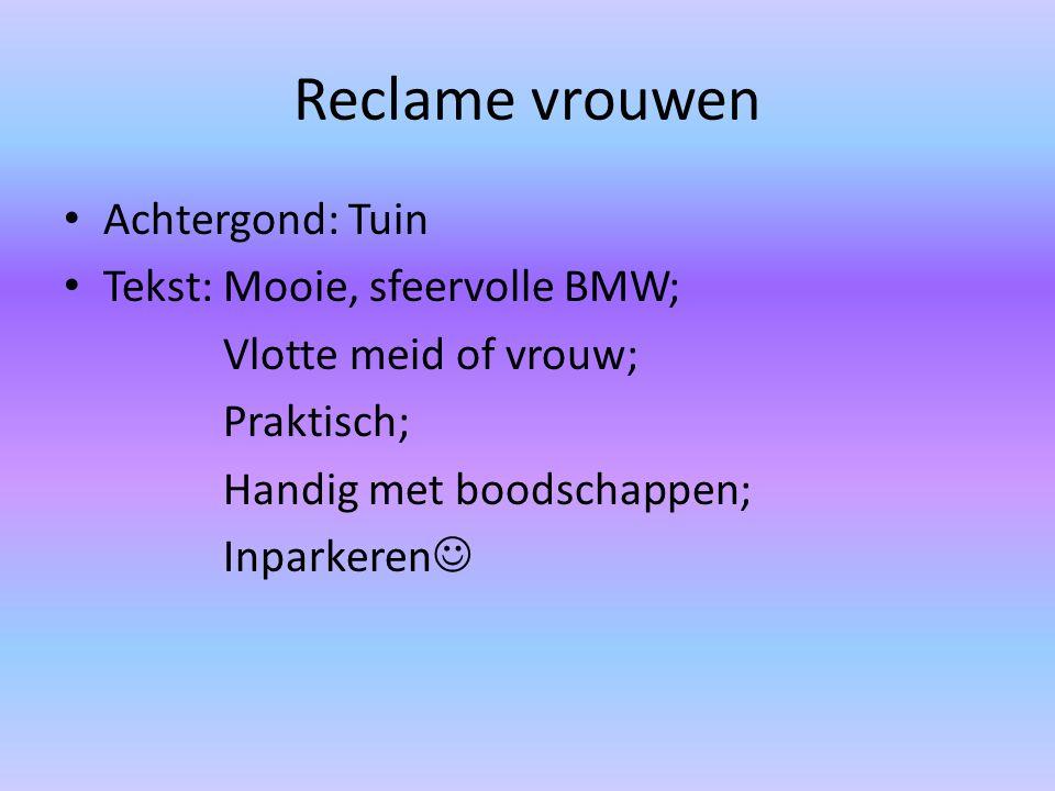 Reclame vrouwen Achtergond: Tuin Tekst: Mooie, sfeervolle BMW; Vlotte meid of vrouw; Praktisch; Handig met boodschappen; Inparkeren