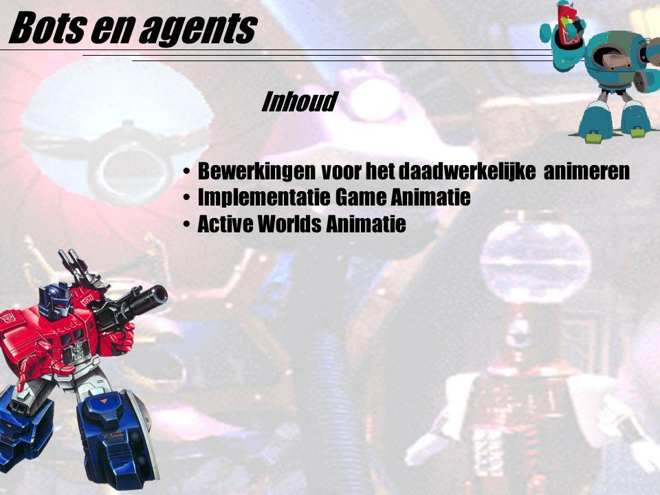 Bots en agents Inhoud Bewerkingen voor het daadwerkelijke animeren Implementatie Game Animatie Active Worlds Animatie