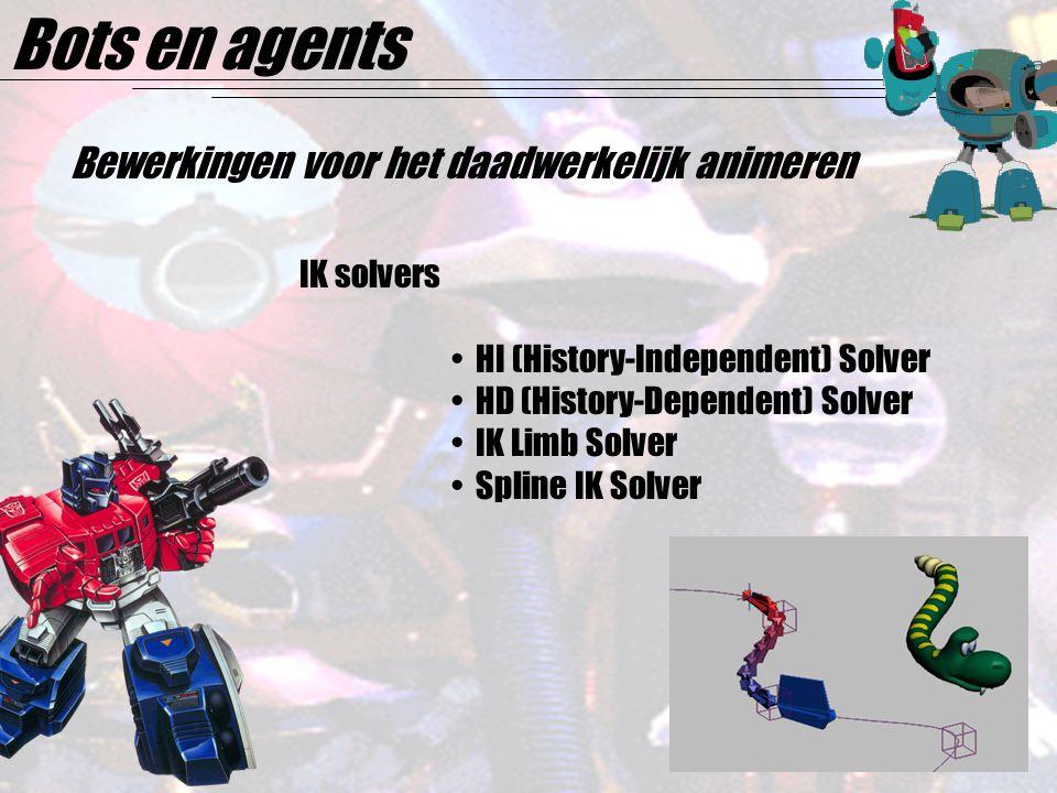 Bots en agents Bewerkingen voor het daadwerkelijk animeren IK solvers HI (History-Independent) Solver HD (History-Dependent) Solver IK Limb Solver Spline IK Solver