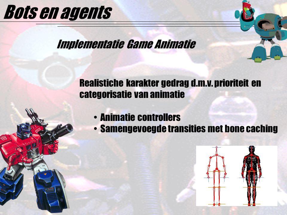 Bots en agents Implementatie Game Animatie Realistiche karakter gedrag d.m.v.