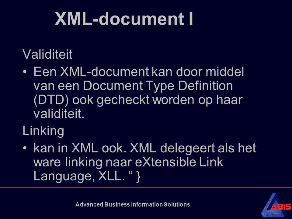Advanced Business Information Solutions XML-document II Twee manieren van opmaak: De eerste manier is om net als in HTML een document op te maken door het gebruik van Cascading Style Sheets.