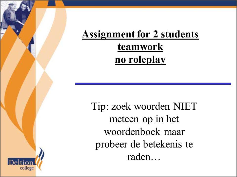 Assignment for 2 students teamwork no roleplay Tip: zoek woorden NIET meteen op in het woordenboek maar probeer de betekenis te raden…
