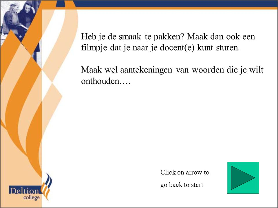 Click on arrow to go back to start Heb je de smaak te pakken.