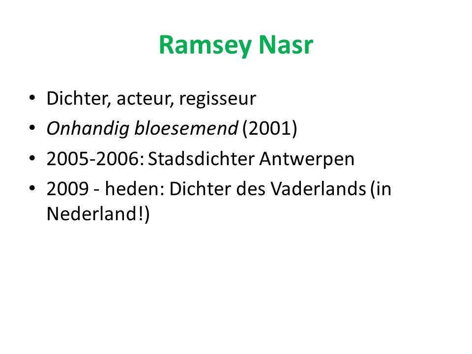 Ramsey Nasr Dichter, acteur, regisseur Onhandig bloesemend (2001) 2005-2006: Stadsdichter Antwerpen 2009 - heden: Dichter des Vaderlands (in Nederland!)