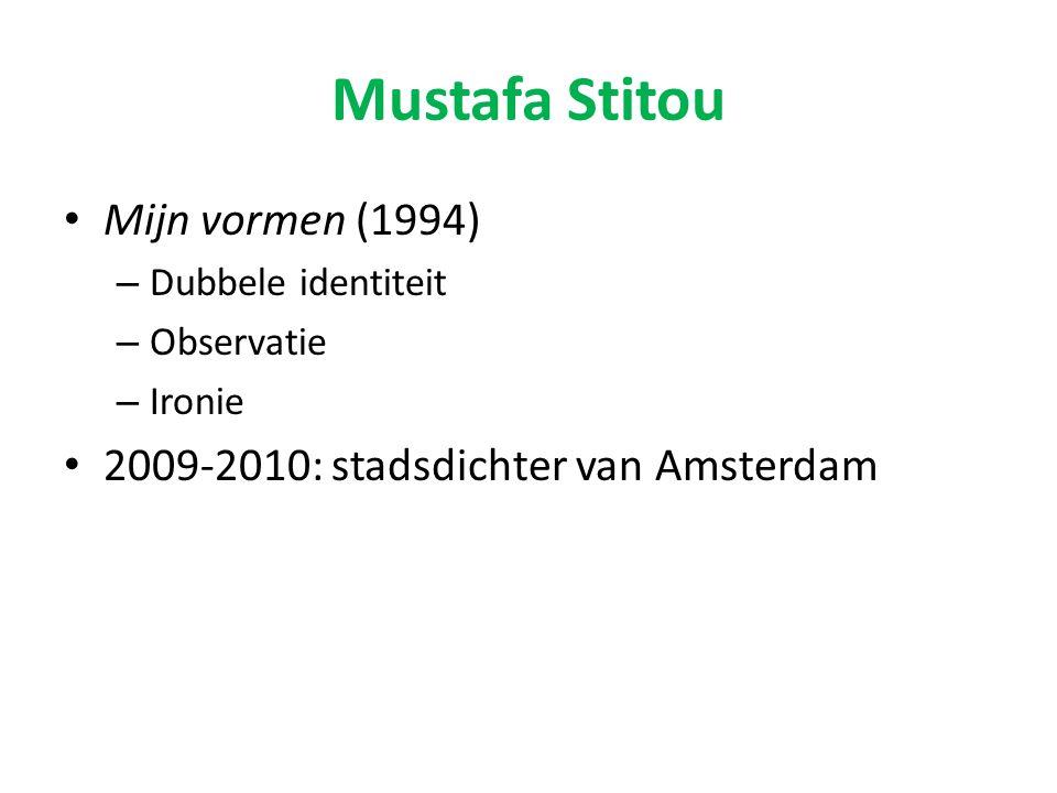 Mustafa Stitou Mijn vormen (1994) – Dubbele identiteit – Observatie – Ironie 2009-2010: stadsdichter van Amsterdam