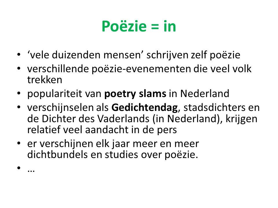 Poëzie = in 'vele duizenden mensen' schrijven zelf poëzie verschillende poëzie-evenementen die veel volk trekken populariteit van poetry slams in Nederland verschijnselen als Gedichtendag, stadsdichters en de Dichter des Vaderlands (in Nederland), krijgen relatief veel aandacht in de pers er verschijnen elk jaar meer en meer dichtbundels en studies over poëzie.