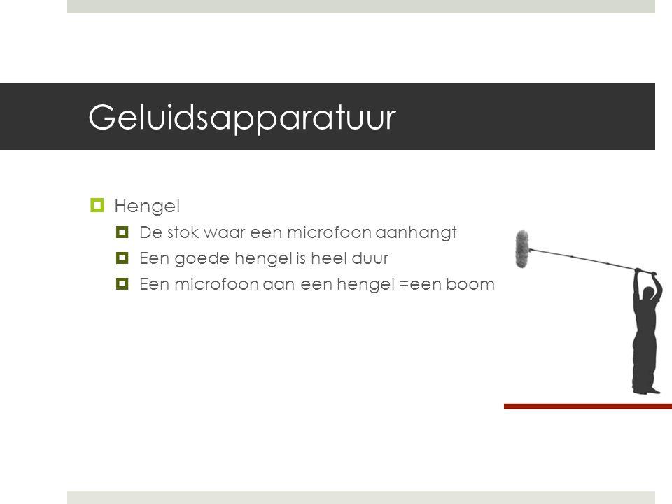 Geluidsapparatuur  Hengel  De stok waar een microfoon aanhangt  Een goede hengel is heel duur  Een microfoon aan een hengel =een boom