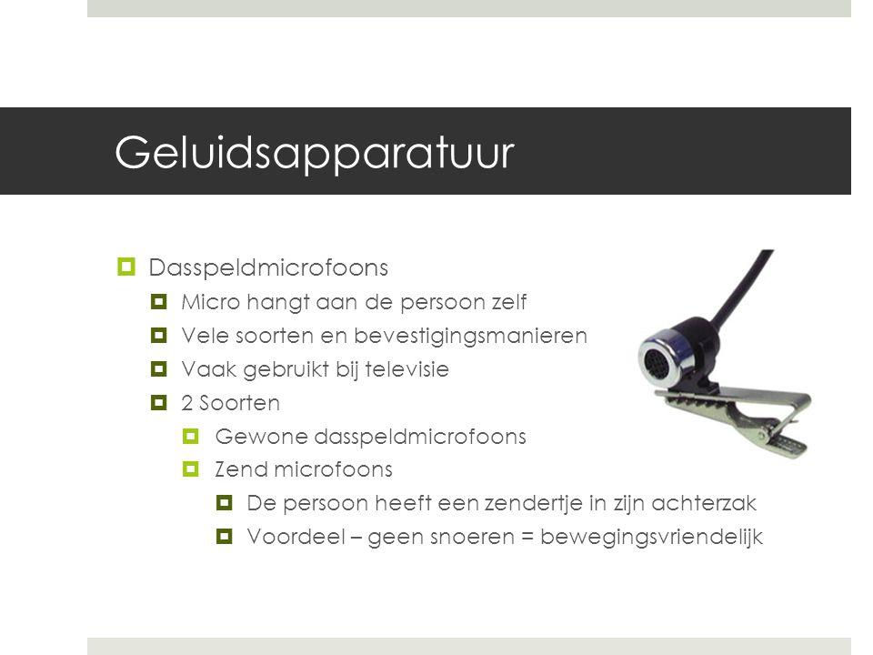 Geluidsapparatuur  Dasspeldmicrofoons  Micro hangt aan de persoon zelf  Vele soorten en bevestigingsmanieren  Vaak gebruikt bij televisie  2 Soor