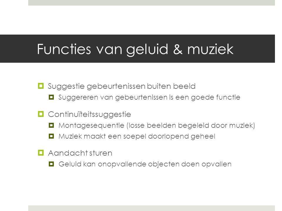Functies van geluid & muziek  Suggestie gebeurtenissen buiten beeld  Suggereren van gebeurtenissen is een goede functie  Continuïteitssuggestie  M