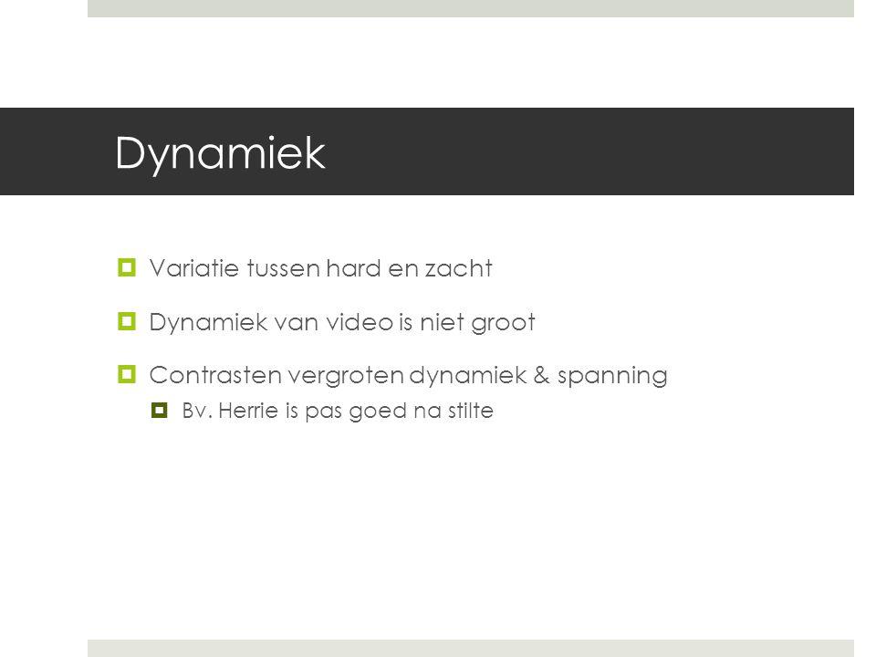 Dynamiek  Variatie tussen hard en zacht  Dynamiek van video is niet groot  Contrasten vergroten dynamiek & spanning  Bv.