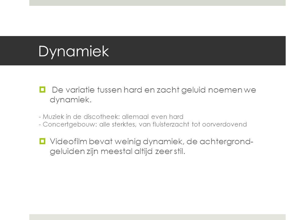 Dynamiek  De variatie tussen hard en zacht geluid noemen we dynamiek. - Muziek in de discotheek: allemaal even hard - Concertgebouw: alle sterktes, v