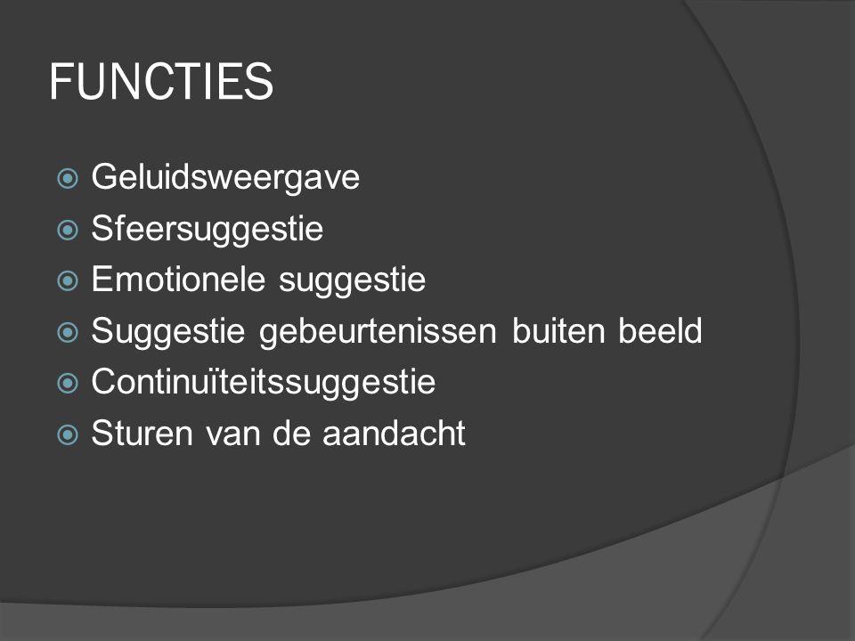 FUNCTIES  Geluidsweergave  Sfeersuggestie  Emotionele suggestie  Suggestie gebeurtenissen buiten beeld  Continuïteitssuggestie  Sturen van de aandacht