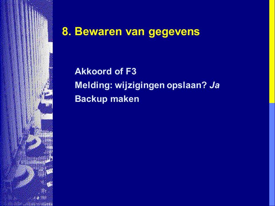8. Bewaren van gegevens Akkoord of F3 Melding: wijzigingen opslaan? Ja Backup maken