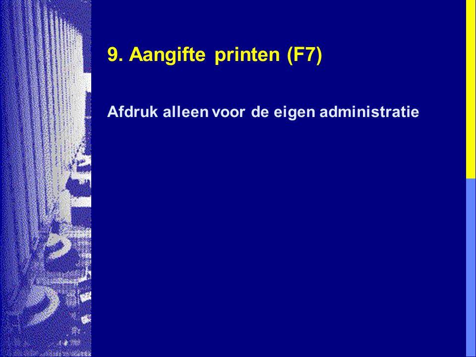 9. Aangifte printen (F7) Afdruk alleen voor de eigen administratie