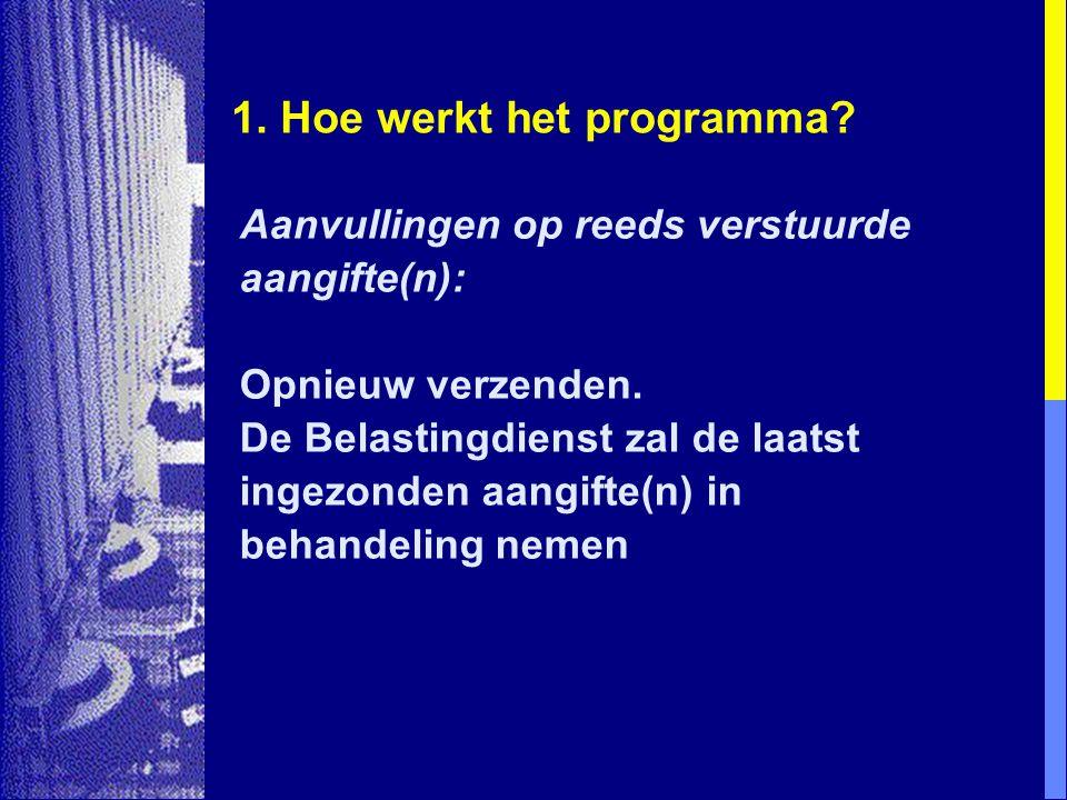 1. Hoe werkt het programma? Aanvullingen op reeds verstuurde aangifte(n): Opnieuw verzenden. De Belastingdienst zal de laatst ingezonden aangifte(n) i