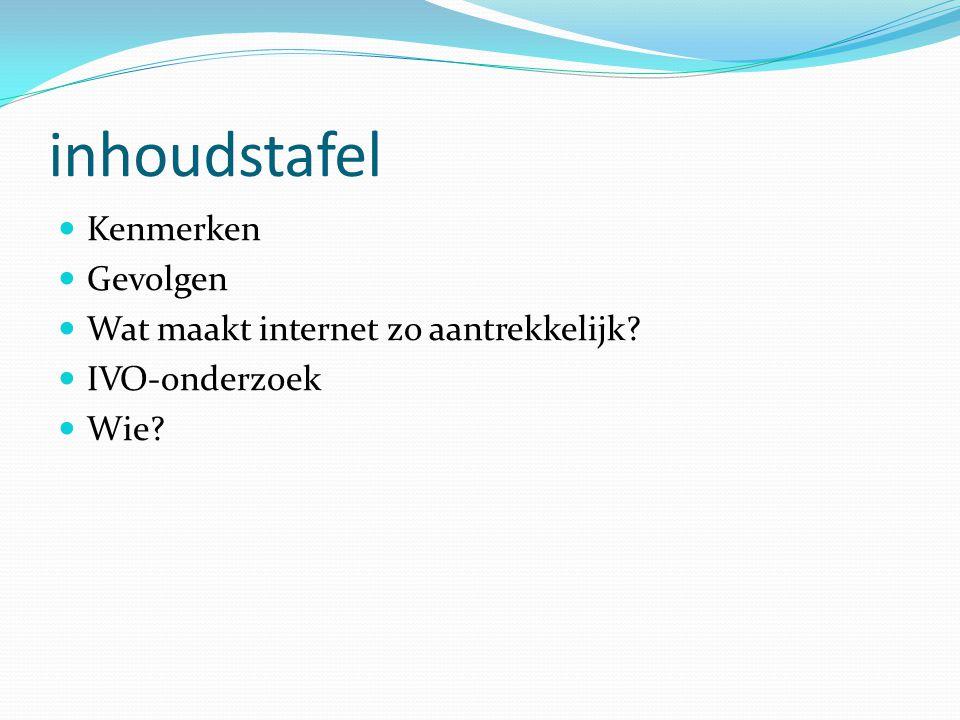Kenmerken: Controleverlies Preoccupatie Als men niet op internet kan  onrustig