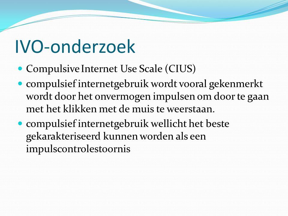 IVO-onderzoek Compulsive Internet Use Scale (CIUS) compulsief internetgebruik wordt vooral gekenmerkt wordt door het onvermogen impulsen om door te ga