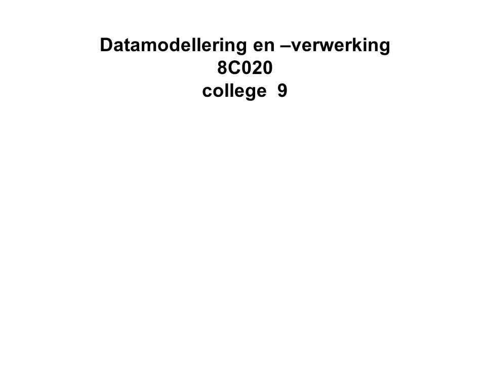 Datamodellering en –verwerking 8C020 college 9
