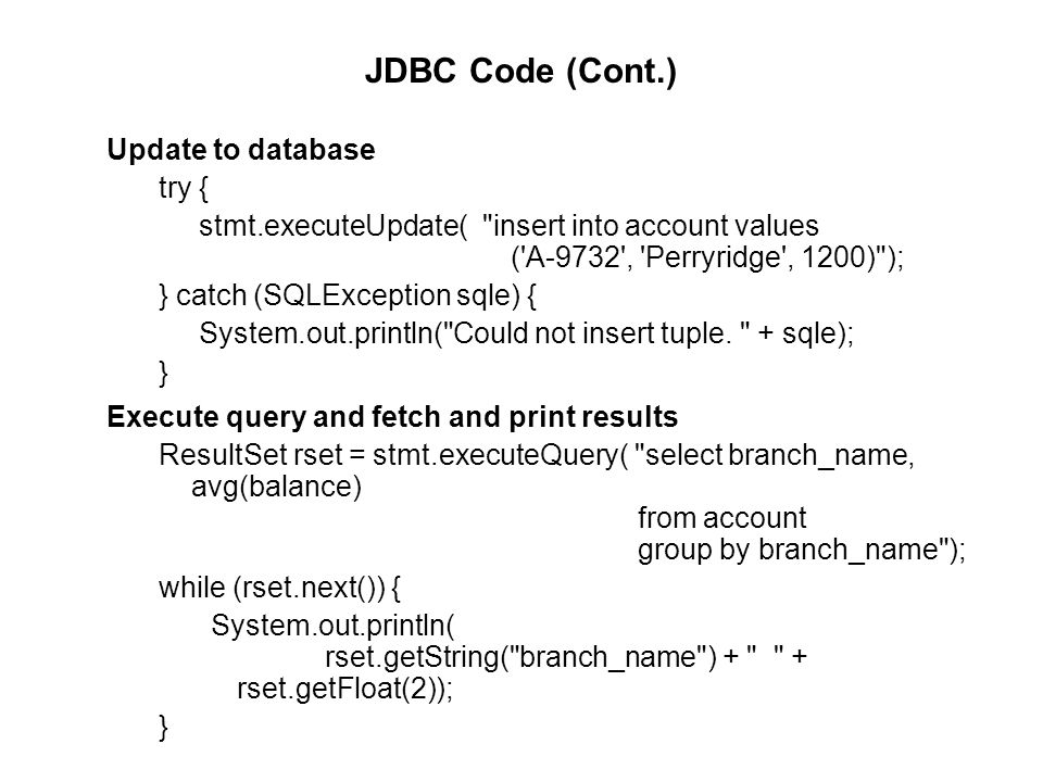 JDBC Code (Cont.) Update to database try { stmt.executeUpdate(