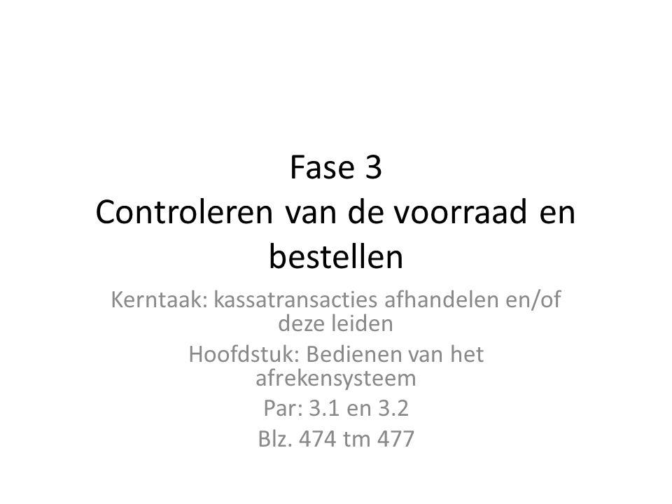 Fase 3 Controleren van de voorraad en bestellen Kerntaak: kassatransacties afhandelen en/of deze leiden Hoofdstuk: Bedienen van het afrekensysteem Par: 3.1 en 3.2 Blz.